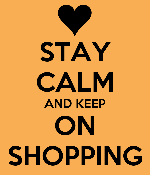 STAY CALM AND KEEP ON SHOPPING
