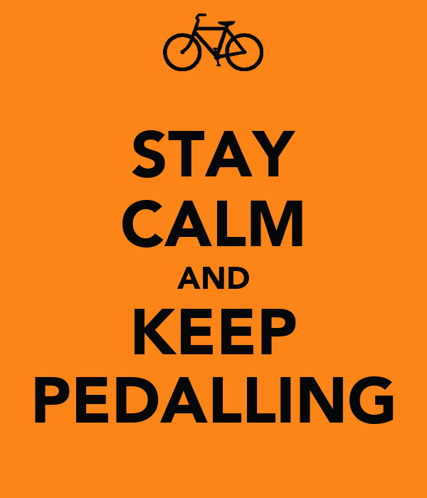STAY CALM AND KEEP PEDALLING