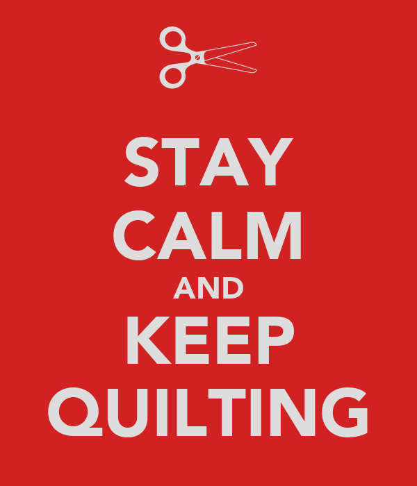 STAY CALM AND KEEP QUILTING