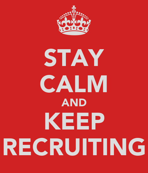 STAY CALM AND KEEP RECRUITING