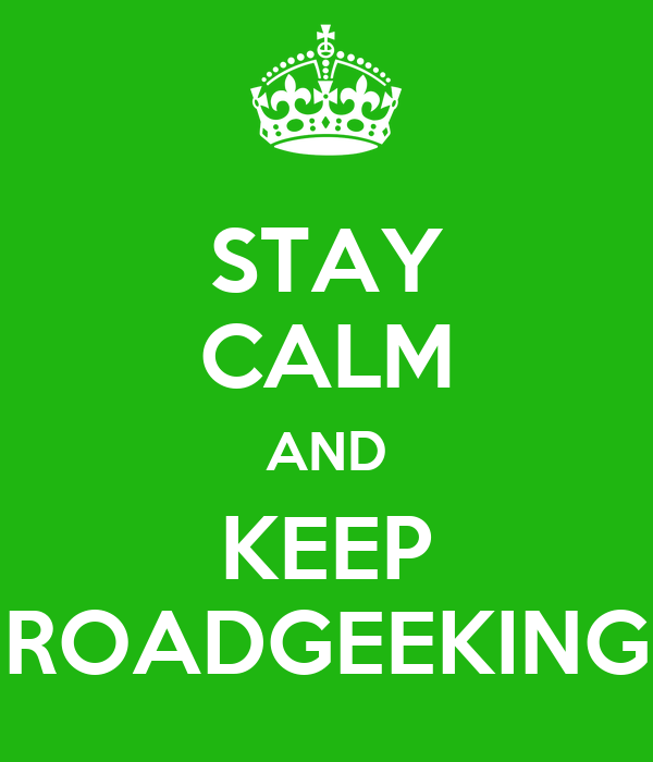 STAY CALM AND KEEP ROADGEEKING