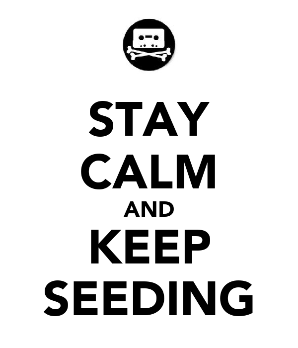 STAY CALM AND KEEP SEEDING