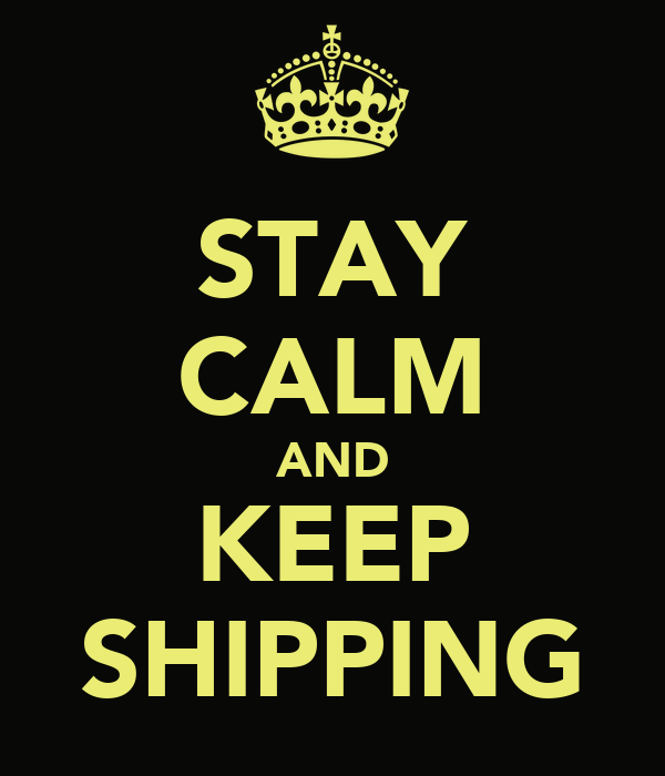 STAY CALM AND KEEP SHIPPING