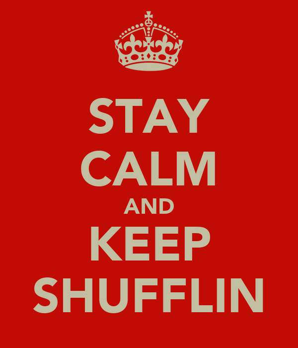 STAY CALM AND KEEP SHUFFLIN