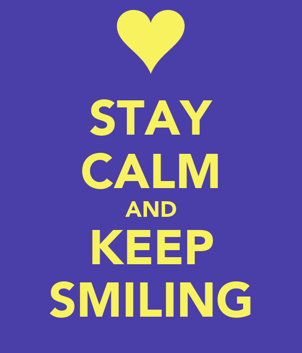 STAY CALM AND KEEP SMILING