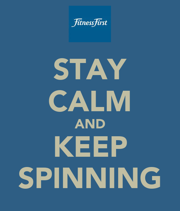 STAY CALM AND KEEP SPINNING