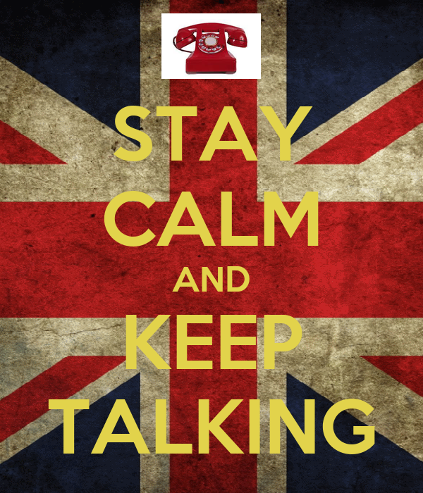 STAY CALM AND KEEP TALKING