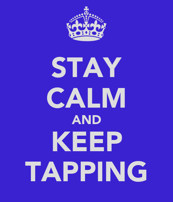 STAY CALM AND KEEP TAPPING