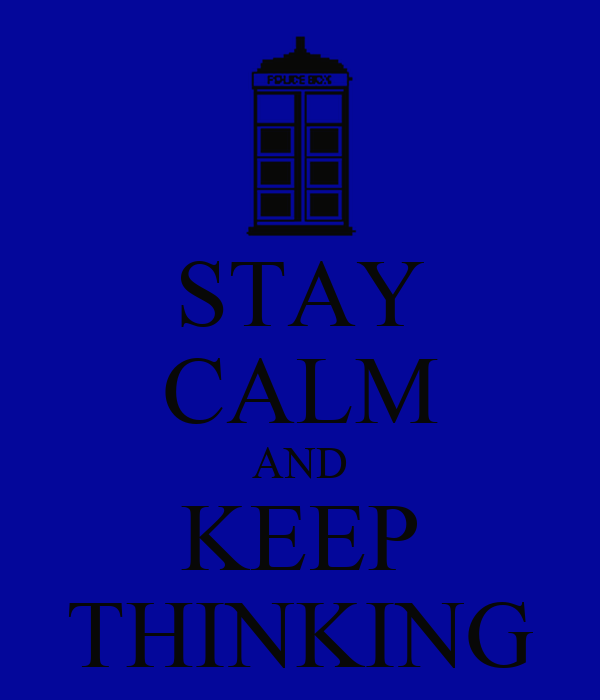 STAY CALM AND KEEP THINKING