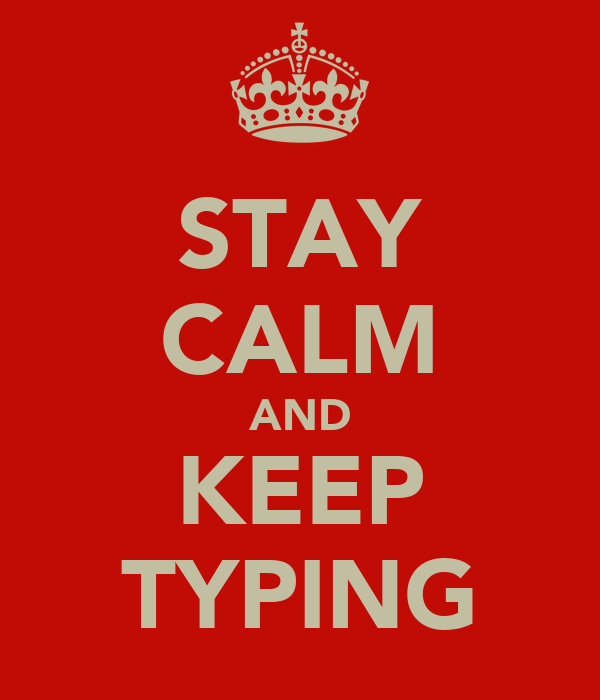 STAY CALM AND KEEP TYPING