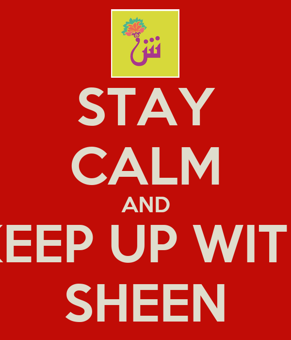 STAY CALM AND KEEP UP WITH SHEEN