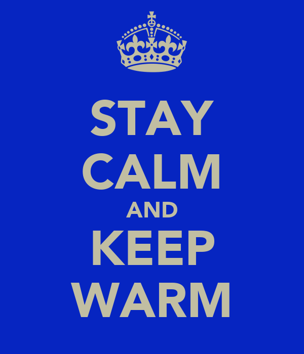 STAY CALM AND KEEP WARM