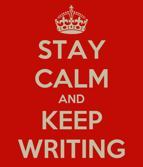 STAY CALM AND KEEP WRITING