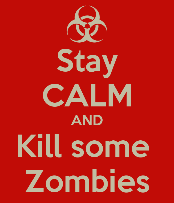 Stay CALM AND Kill some  Zombies