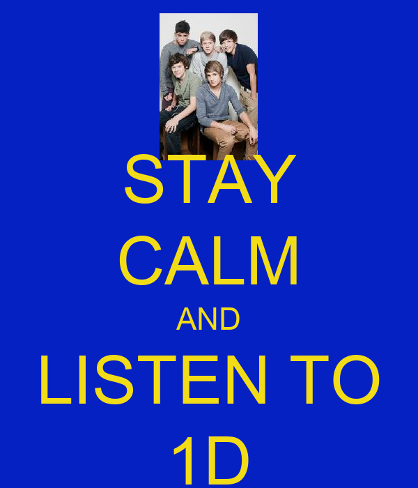 STAY CALM AND LISTEN TO 1D
