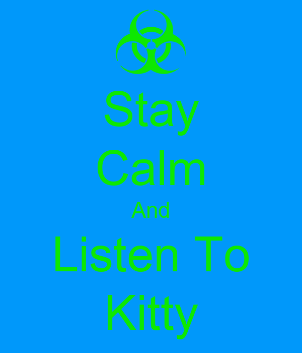 Stay Calm And Listen To Kitty