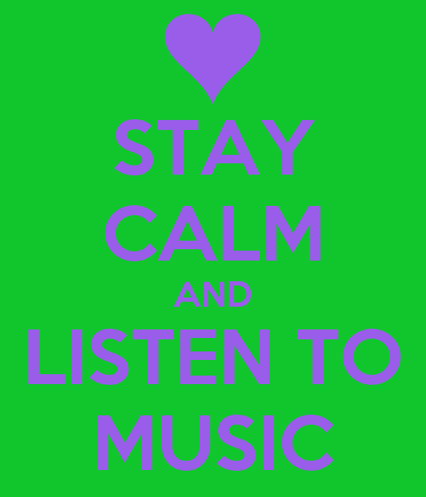 STAY CALM AND LISTEN TO MUSIC
