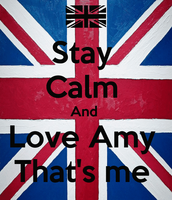 Stay  Calm  And  Love Amy  That's me