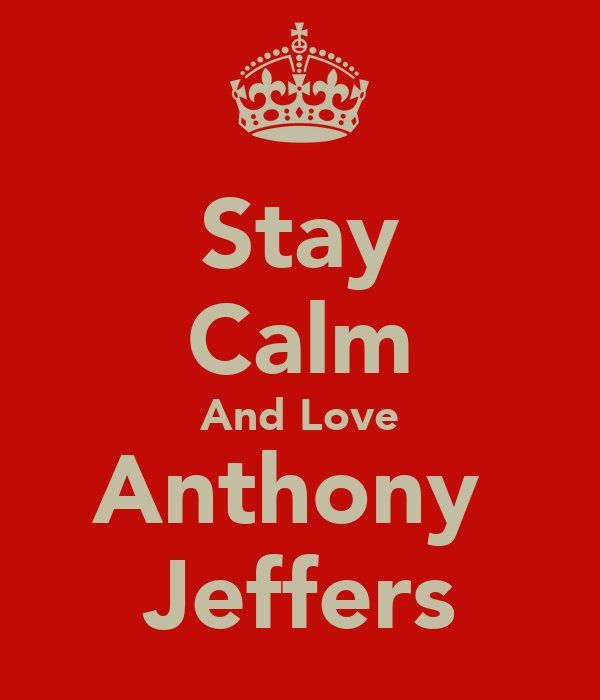 Stay Calm And Love Anthony  Jeffers