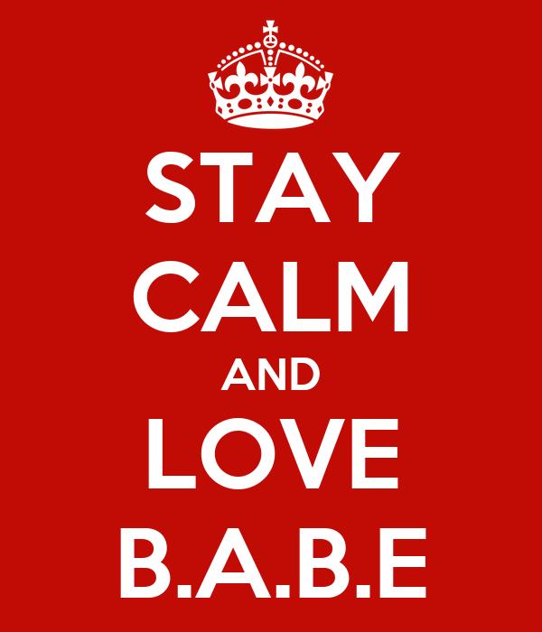 STAY CALM AND LOVE B.A.B.E