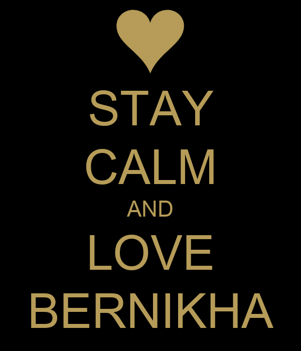 STAY CALM AND LOVE BERNIKHA
