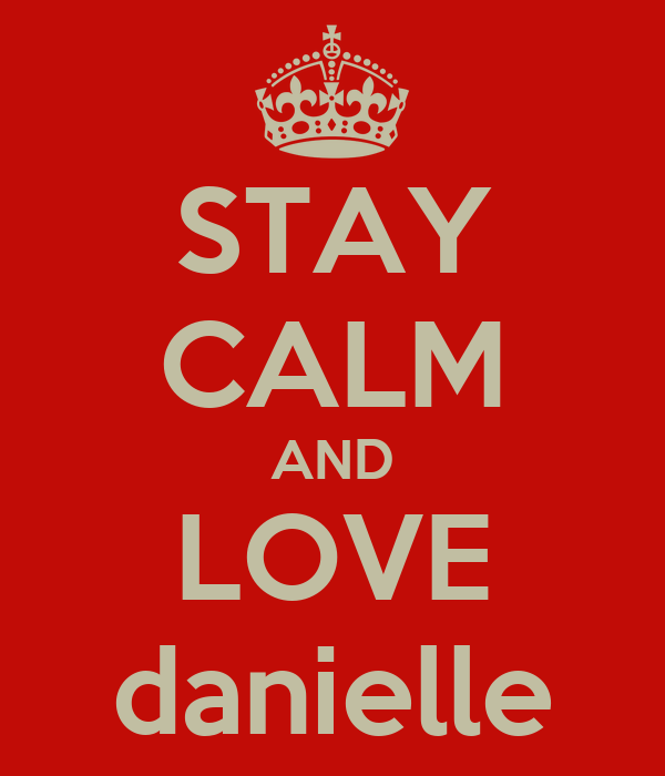 STAY CALM AND LOVE danielle