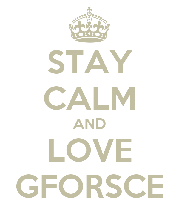 STAY CALM AND LOVE GFORSCE