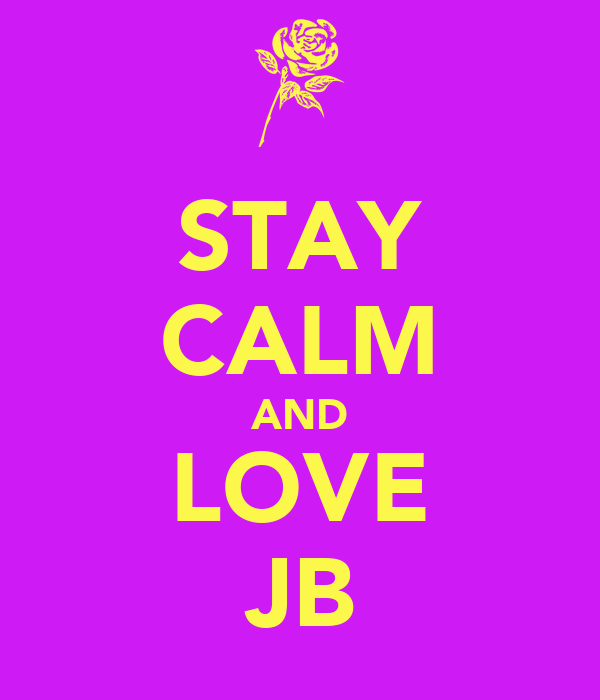 STAY CALM AND LOVE JB