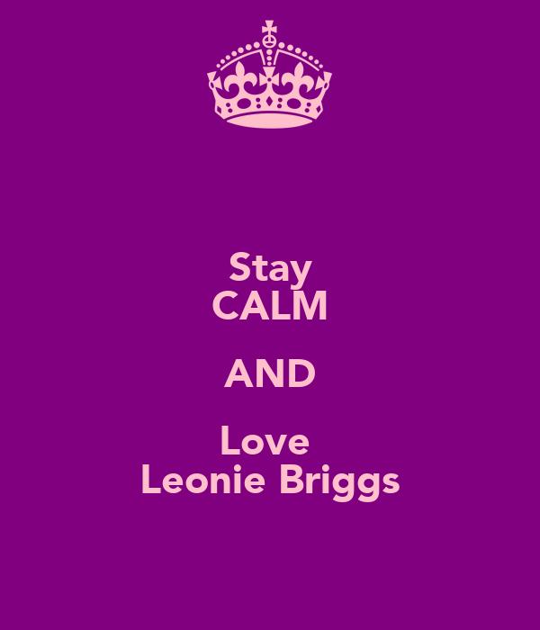 Stay CALM AND Love  Leonie Briggs
