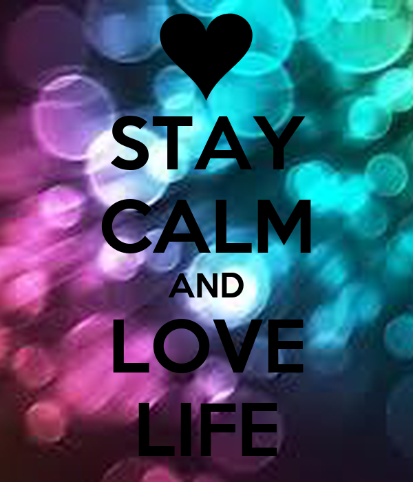 STAY CALM AND LOVE LIFE