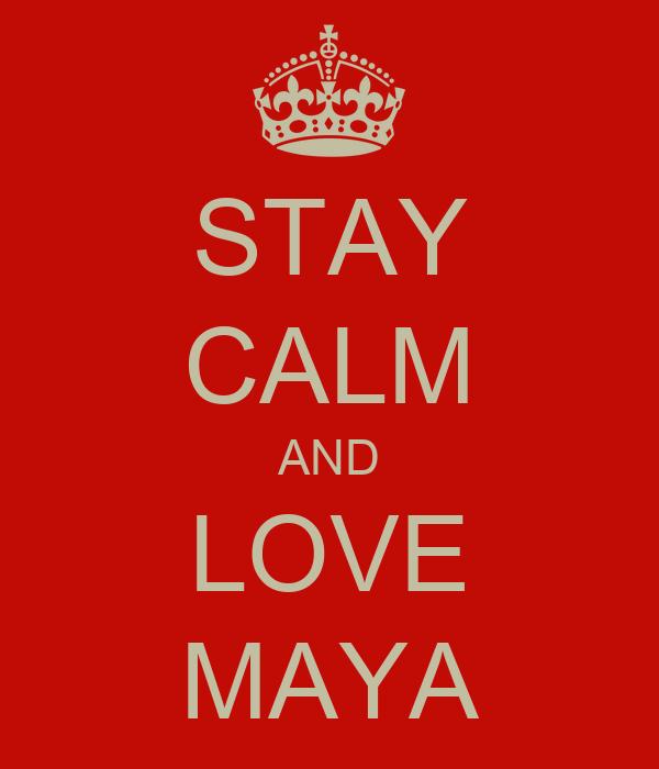 STAY CALM AND LOVE MAYA