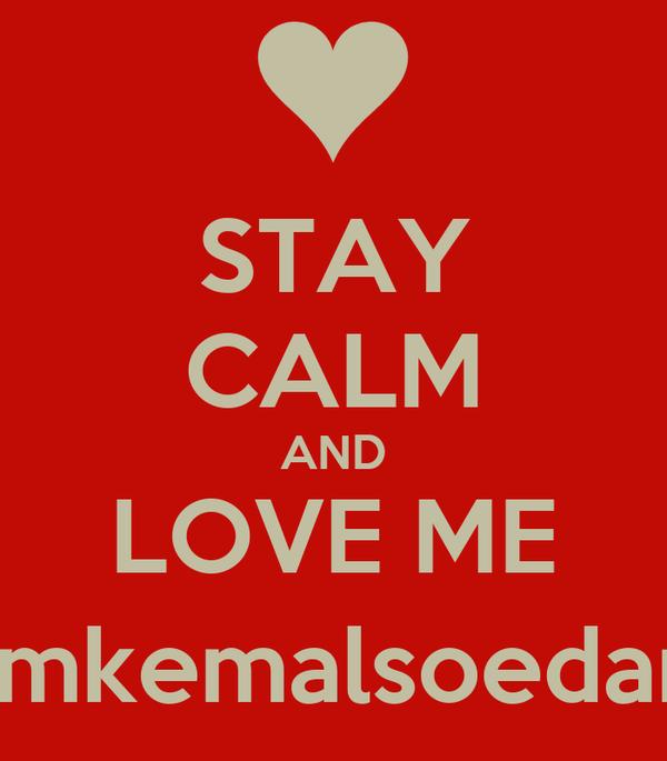 STAY CALM AND LOVE ME @mkemalsoedarja
