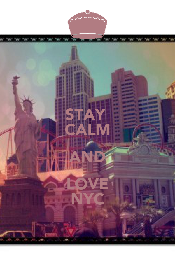 STAY  CALM AND LOVE NYC