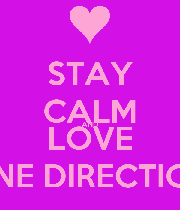 STAY CALM AND LOVE ONE DIRECTION