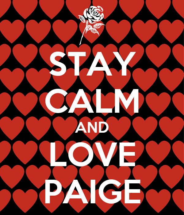 STAY CALM AND LOVE PAIGE