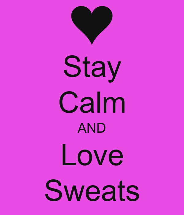 Stay Calm AND Love Sweats