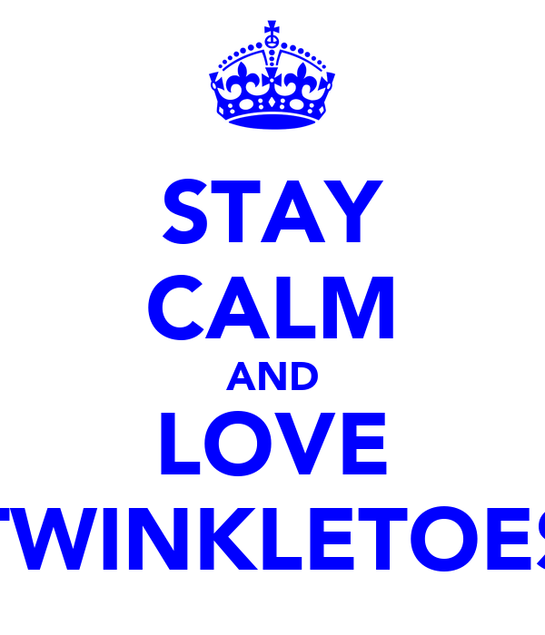 STAY CALM AND LOVE TWINKLETOES