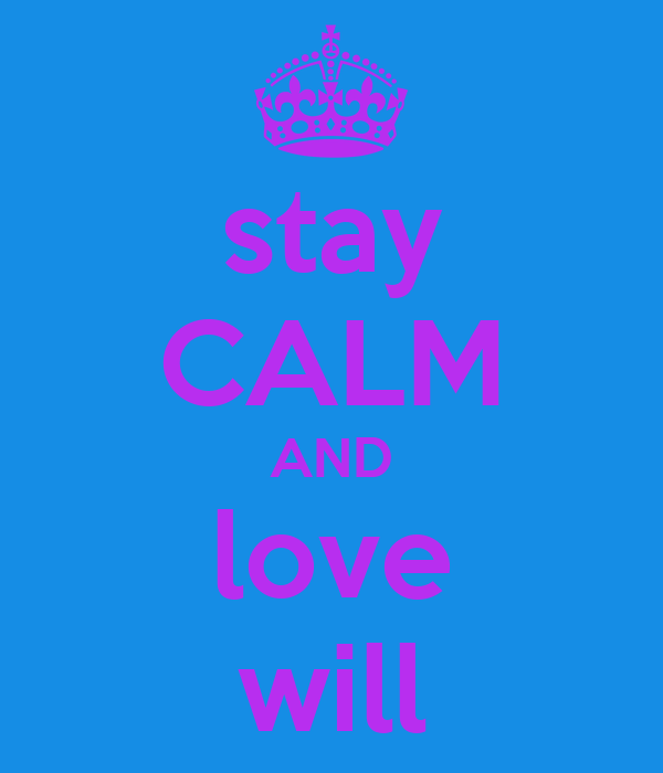 stay CALM AND love will