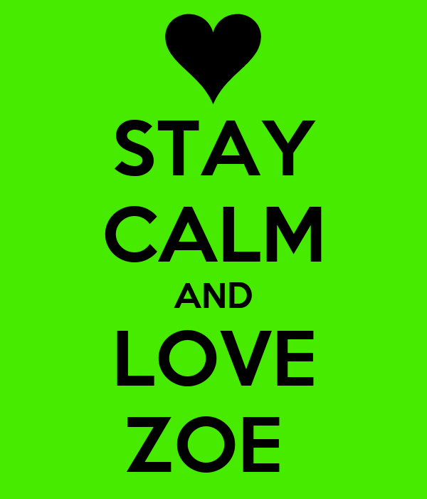 STAY CALM AND LOVE ZOE