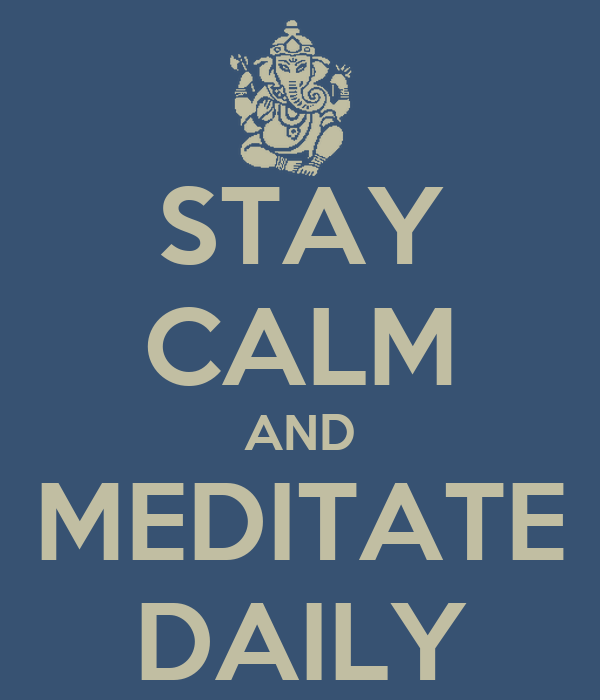STAY CALM AND MEDITATE DAILY