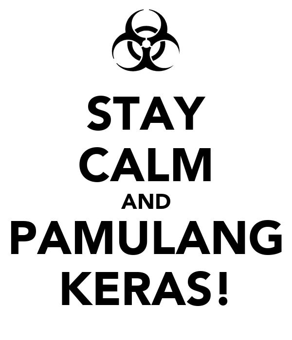 STAY CALM AND PAMULANG KERAS!