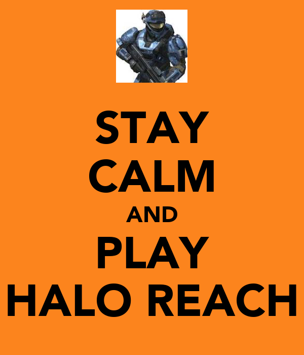 STAY CALM AND PLAY HALO REACH