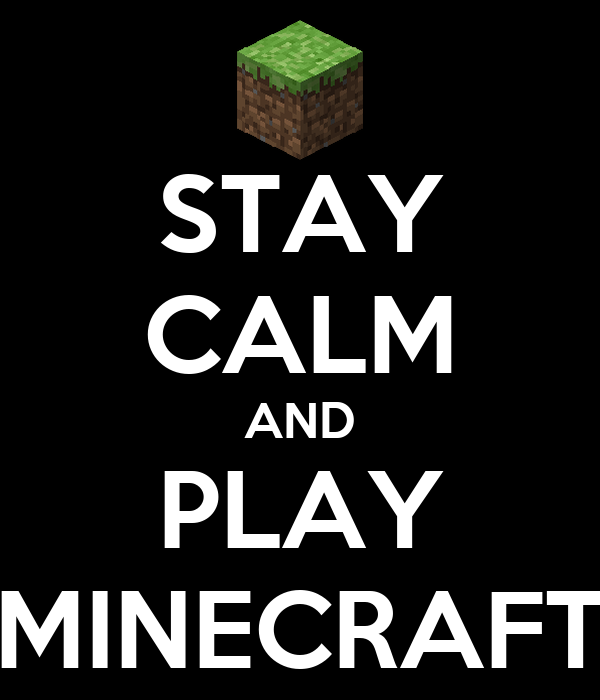 STAY CALM AND PLAY MINECRAFT