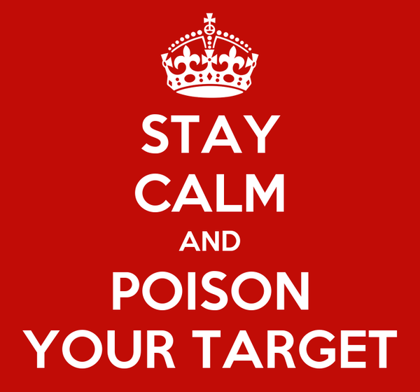 STAY CALM AND POISON YOUR TARGET