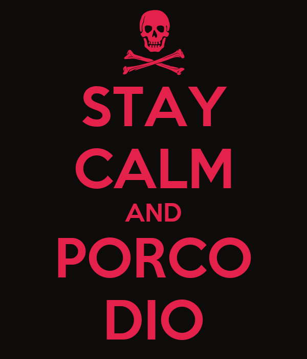 STAY CALM AND PORCO DIO