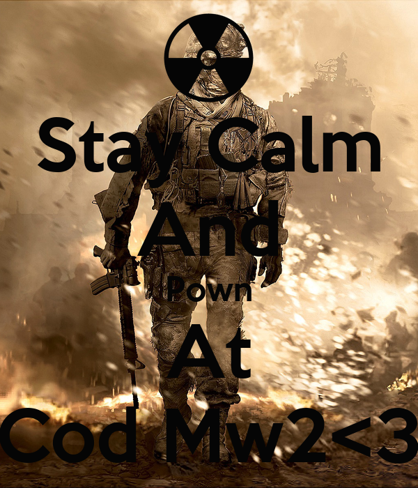 Stay Calm And Pown At Cod Mw2<3