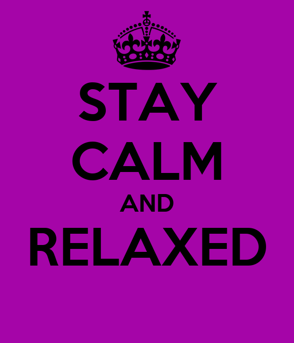 STAY CALM AND RELAXED