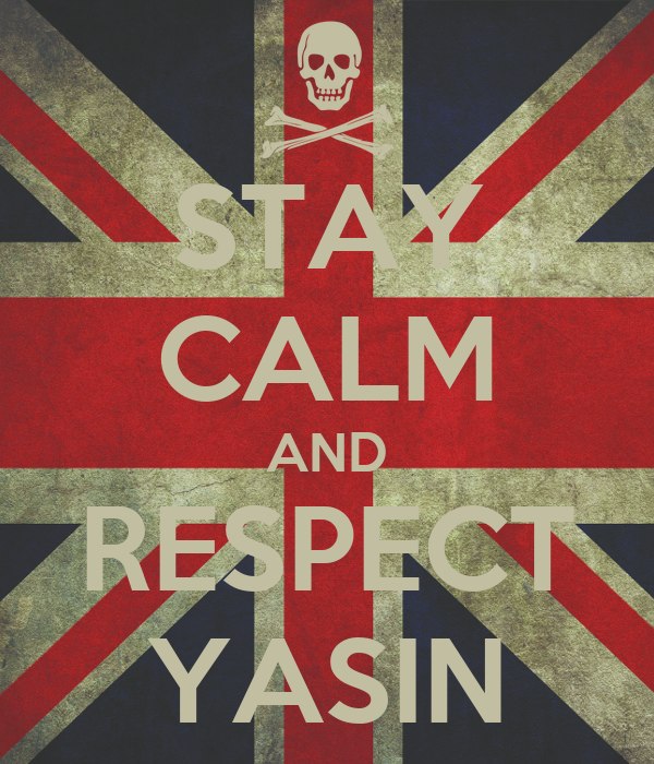STAY CALM AND RESPECT YASIN
