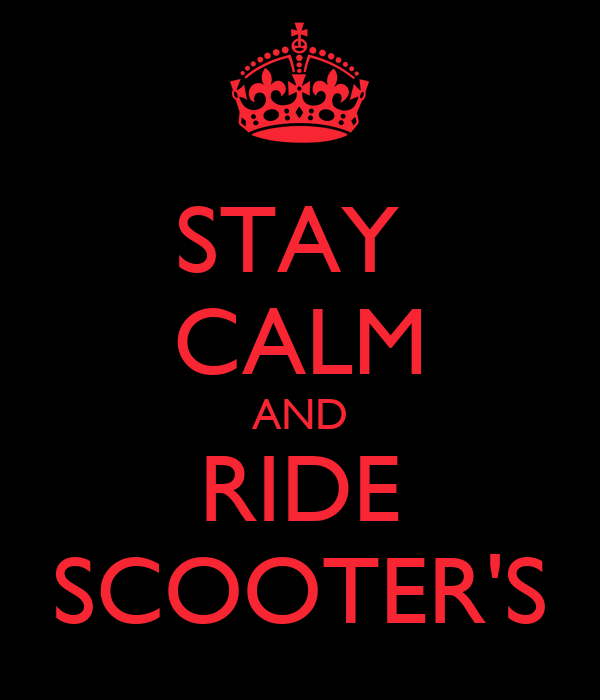 STAY  CALM AND RIDE SCOOTER'S