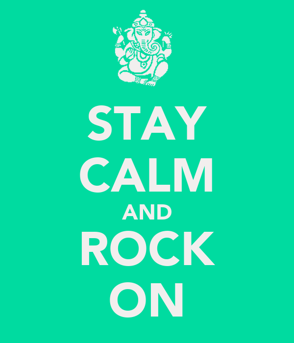 STAY CALM AND ROCK ON